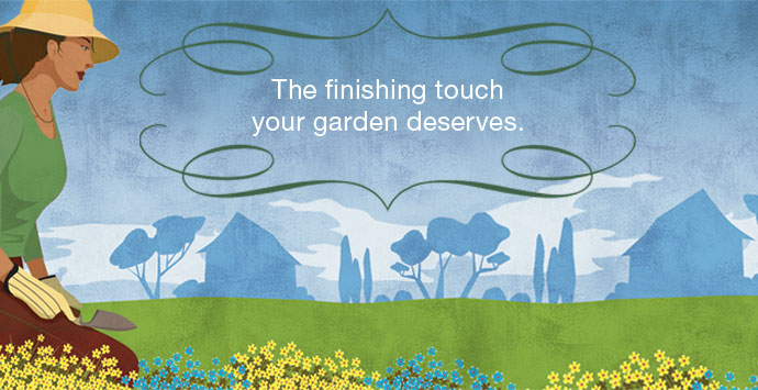 The finishing touch your garden deserves